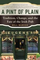 A Pint of Plain - Tradition, Change, and the Fate of the Irish Pub ebook by Bill Barich