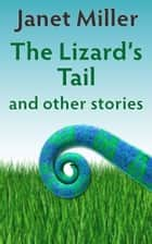 The Lizard's Tail ebook by Janet Miller