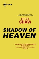 The Shadow of Heaven ebook by Bob Shaw
