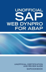 SAP Web Dynpro for ABAP: Unofficial SAP Web Dynpro for ABAP Certification Review ebook by Sanchez, Terry