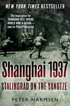 Shanghai 1937 - Stalingrad on the Yangtze eBook by Peter Harmsen