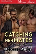 Catching Her Mates ebook by Rebecca Airies