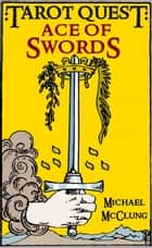 Ace of Swords - Tarot Quest, #1 ebook by Michael McClung
