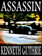 Assassin (Spy Action Thriller Series #4) ebook by Kenneth Guthrie