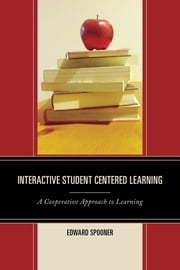 Interactive Student Centered Learning - A Cooperative Approach to Learning ebook by Edward Spooner