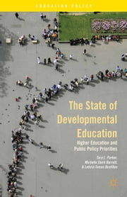 The State of Developmental Education - Higher Education and Public Policy Priorities ebook by T. Parker,M. Barrett,L. Bustillos