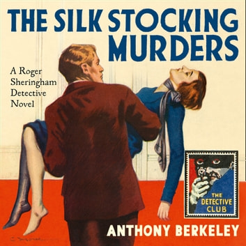 The Silk Stocking Murders (Detective Club Crime Classics) audiobook by Anthony Berkeley