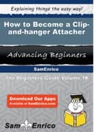 How to Become a Clip-and-hanger Attacher - How to Become a Clip-and-hanger Attacher ebook by Dani Kilgore