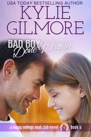 Bad Boy Done Wrong - Happy Endings Book Club series, Book 5 ebook by Kylie Gilmore