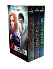 XGeneration, Books 1-3: You Don't Know Me, The Watchers, and Silent Generation ebook by Brad Magnarella