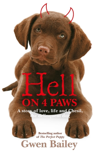 Hell on 4 Paws - How Britain's leading Pet Behaviourist met her match ebook by Gwen Bailey