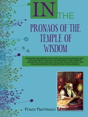 In The Pronaos Of The Temple Of Wisdom ebook by Franz Hartmann