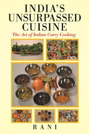India's Unsurpassed Cuisine: The Art of Indian Curry Cooking ebook by Rani