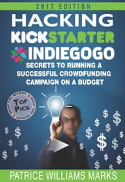 Hacking Kickstarter, Indiegogo: How to Raise Big Bucks in 30 Days: Secrets to Running a Successful Crowdfunding Campaign on a Budget (2017 Edition) Paperback – June 14, 2013 - Secrets to Running a Successful Crowdfunding Campaign on a Budget ebook by Patrice Williams Marks