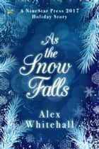 As the Snow Falls ebook by Alex Whitehall