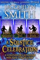 A Solstice Celebration: A Legends of Lasniniar Holiday Collection - The World of Lasniniar ebook by Jacquelyn Smith