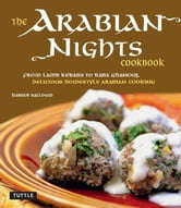 The Arabian Nights Cookbook - From Lamb Kebabs to Baba Ghanouj, Delicious Homestyle Arabian Cooking ebook by Hebeeb Salloum