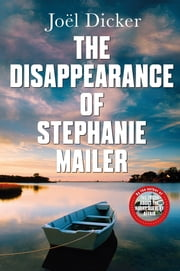 The Disappearance of Stephanie Mailer - A gripping new thriller with a killer twist ebook by Joël Dicker, Howard Curtis