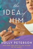 The Idea of Him - A Novel ebook by Holly Peterson