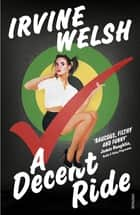 A Decent Ride ebook by Irvine Welsh