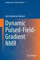 Dynamic Pulsed-Field-Gradient NMR ebook by Geir Humborstad Sørland