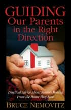 Guiding Our Parents in the Right Direction ebook by Bruce Nemovitz