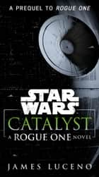 Catalyst (Star Wars) - A Rogue One Novel ebook by