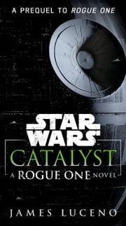 Catalyst (Star Wars) - A Rogue One Novel ebook by James Luceno