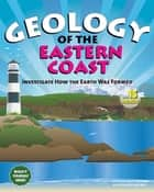 Geology of the Eastern Coast - Investigate How The Earth Was Formed with 15 Projects ebook by Cynthia  Light Brown, Kathleen Brown