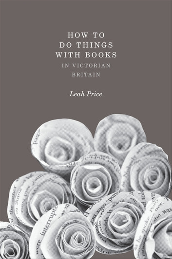 How to Do Things with Books in Victorian Britain ebook by Leah Price
