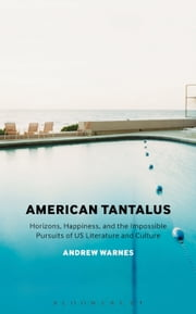 American Tantalus - Horizons, Happiness, and the Impossible Pursuits of US Literature and Culture ebook by Dr. Andrew Warnes