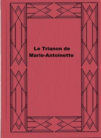 Le Trianon de Marie-Antoinette ebook by Pierre de Nolhac