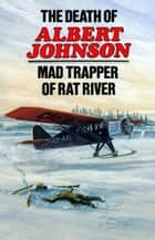 The Death of Albert Johnson: Mad Trapper of Rat River ebook by Frank W. Anderson