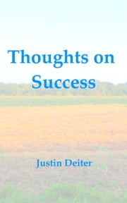 Thoughts on Success - What does it mean to be successful and to attain your goals and dreams? ebook by Justin Deiter