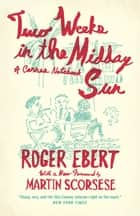 Two Weeks in the Midday Sun - A Cannes Notebook ebook by Roger Ebert, Martin Scorsese