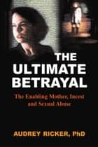 The Ultimate Betrayal ebook by Audrey Ricker, PhD