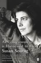 As Consciousness is Harnessed to Flesh - Diaries 1964-1980 ebook by Susan Sontag