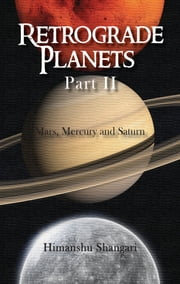 Retrograde Planets Part II - Mars, Mercury and Saturn ebook by Himanshu Shangari