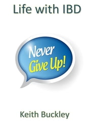 Never Give Up - Life with IBD ebook by Keith Buckley