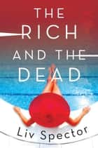The Rich and the Dead - A Novel ebook by Liv Spector