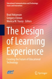 The Design of Learning Experience - Creating the Future of Educational Technology ebook by Brad Hokanson,Gregory Clinton,Monica Tracey