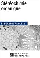 Stéréochimie organique - Les Grands Articles d'Universalis eBook by Encyclopaedia Universalis