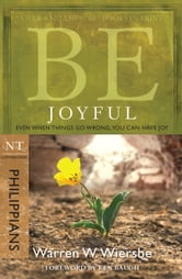 Be Joyful (Philippians) - Even When Things Go Wrong, You Can Have Joy ebook by Warren W. Wiersbe