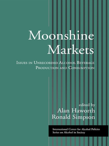 Moonshine Markets - Issues in Unrecorded Alcohol Beverage Production and Consumption ebook by