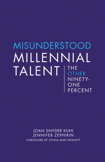 Misunderstood Millennial Talent - The Other Ninety-One Percent ebook by Joan Snyder Kuhl,Jennifer Zephirin