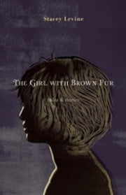 The Girl With Brown Fur - Tales & Stories ebook by Stacey Levine