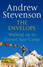 The Envelope - Walking up to Everest Base Camp ebook by Andrew Stevenson
