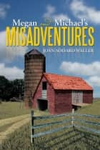 Megan and Michael's Misadventures ebook by Joan Sodaro Waller