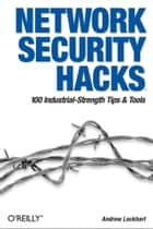Network Security Hacks ebook by Andrew Lockhart