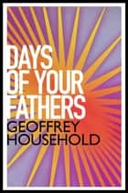The Days of Your Fathers ebook by Geoffrey Household